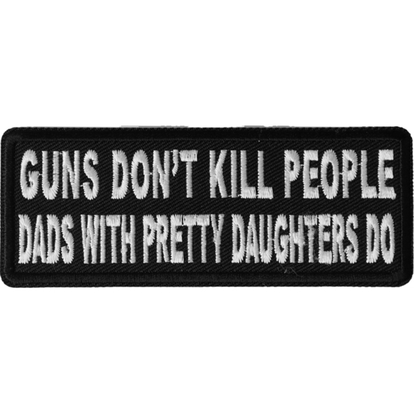 P4880 Guns Don't Kill People Dad's With Pretty Daughters Do Patch | Patches