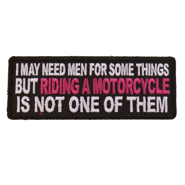 P5481 I May Need Men For Somethings But Riding A Motorcycle Is Not One Of Them L | Patches