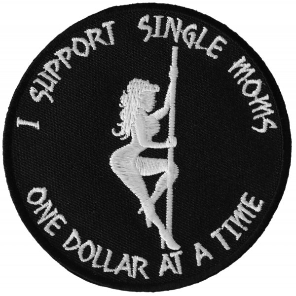 P6142 I Support Single Moms One Dollar at a Time Naughty Iron on Patch | Patches
