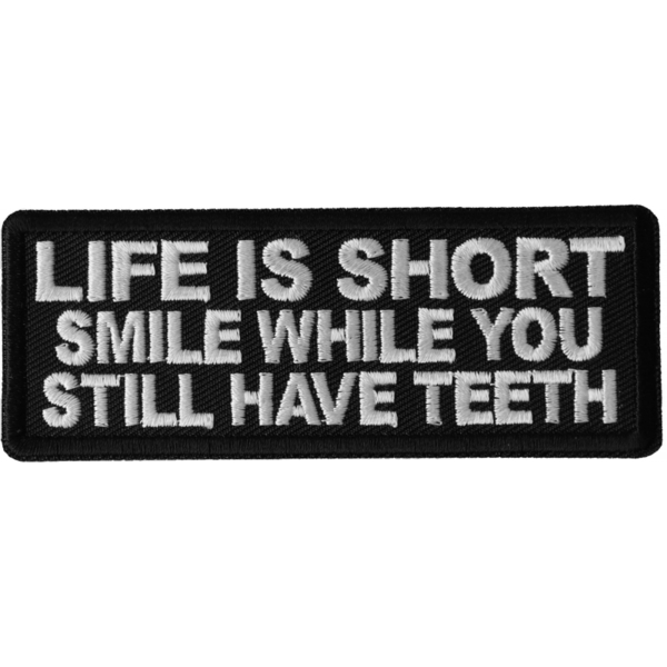 P6685 Life is Short Smile While You Still Have Teeth Patch | Patches