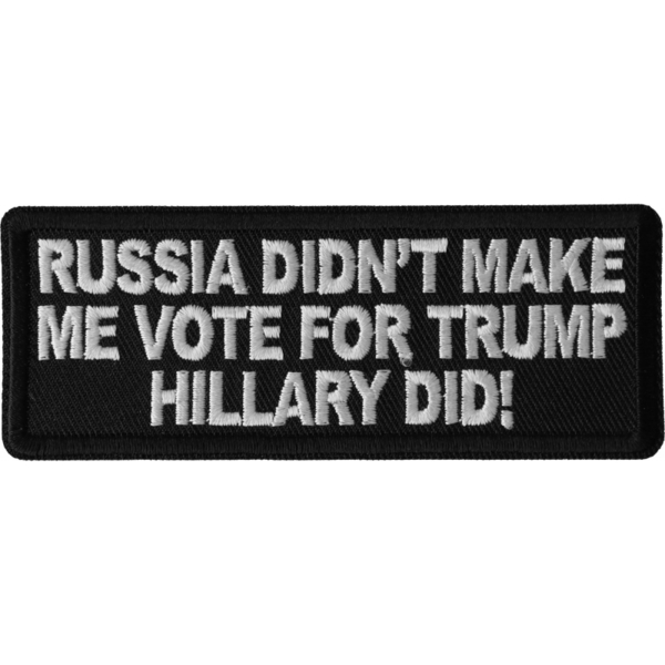 P6682 Russia Didn't Make me Vote for Trump, Hillary Did Patch | Patches