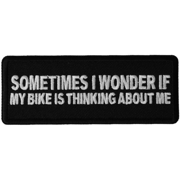 P6471 Sometimes I wonder if My Bike is Thinking About Me Funny Biker Patch | Patches