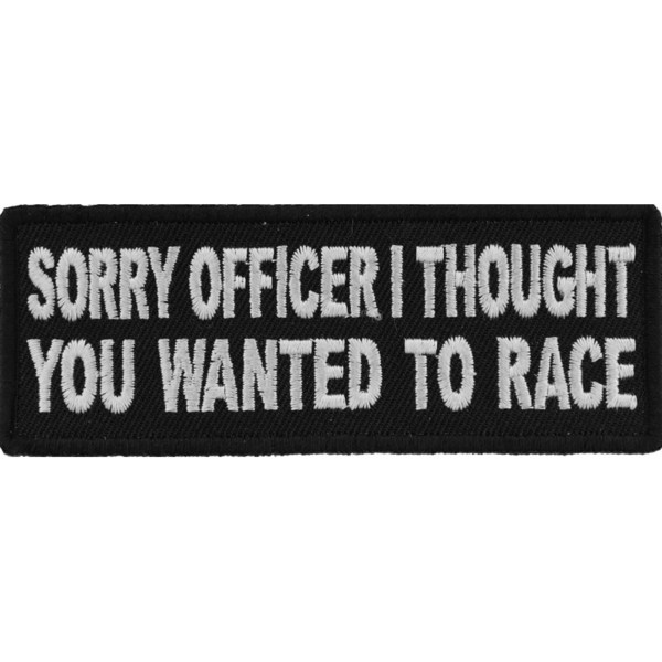 P5792 Sorry Officer I thought you wanted to race Funny Biker Patch | Patches
