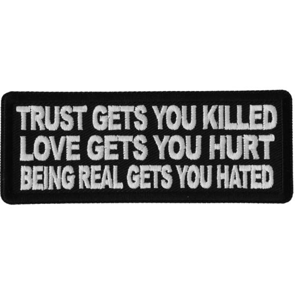 P6697 Trust Gets You Killed Love Gets you Hurt Being Real gets you Hated Patch | Patches