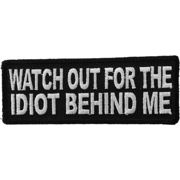 P5345 Watch Out For The Idiot Behind Me Patch | Patches