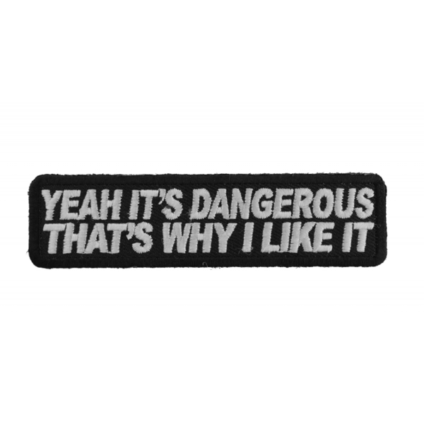 P2832 Yeah It's Dangerous Thats Why I Like It Fun Biker Patch | Patches