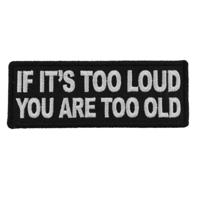 Image P5939 If It's too Loud You are Too Old Funny Biker Saying Patch